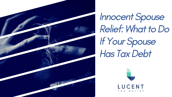 Innocent Spouse Relief: What to Do If Your Spouse Has Tax Debt